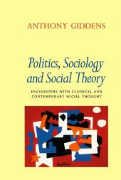 Politics, Sociology and Social Theory: Encounters with Classical and Contemporary Social Thought