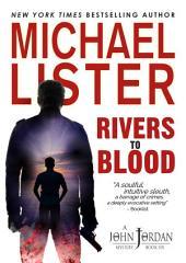 Rivers to Blood: a John Jordan Mystery