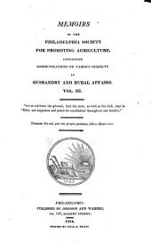 Memoirs of the Philadelphia Society for Promoting Agriculture: Containing Communications on Various Subjects in Husbandry & Rural Affairs, Volume 3