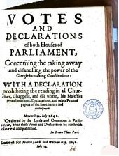 Votes and declarations ... concerning the taking away and disanulling the power of the clergie in making constitutions: with a declaration prohibiting the reading in all churches ... and else where, his majesties proclamations ... and other printed papers of the same nature. 12 July: Volume 86