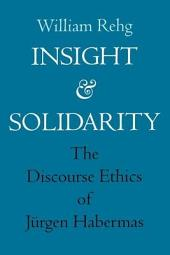 Insight and Solidarity: The Discourse Ethics of Jürgen Habermas