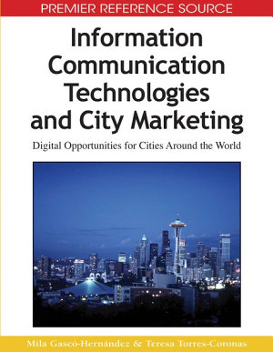 Information Communication Technologies and City Marketing  Digital Opportunities for Cities Around the World PDF