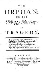The Orphan: Or, The Unhappy Marriage. A Tragedy