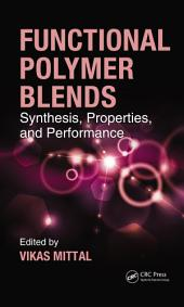 Functional Polymer Blends: Synthesis, Properties, and Performance