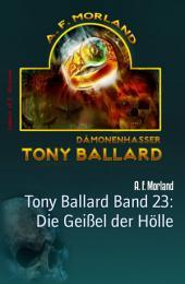 Tony Ballard Band 23: Die Geißel der Hölle: Horror-Roman
