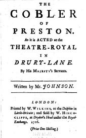 The Cobler of Preston: As it is Acted at the Theatre-Royal in Drury-Lane. By His Majesty's Servants