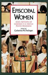 Episcopal Women: Gender, Spirituality, and Commitment in an American Mainline Denomination