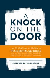 A Knock on the Door: The Essential History of Residential Schools from the Truth and Reconciliation Commission of Canada, Edited and Abridged