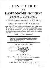 Histoire de l'astronomie moderne: depuis la fondation de l'école d'Alexandrie, jusqu'à l'époque de M.D.CC.XXX.