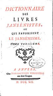 Dictionnaire des livres jansénistes ou qui favorisent le jansénisme: Volume3