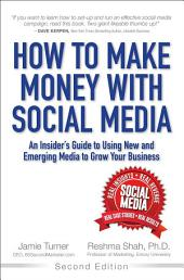 How to Make Money with Social Media: An Insider's Guide to Using New and Emerging Media to Grow Your Business, Edition 2