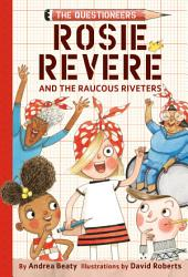 Rosie Revere And The Raucous Riveters Book PDF