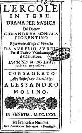 L'Ercole in Tebe. Drama per musica del dottor Gio. Andrea Moniglia fiorentino riformato all'vso di Venetia da Aurelio Aureli per il teatro Vendramino ..