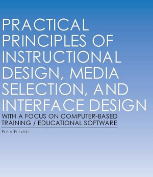 Practical Principles of Instructional Design  Media Selection  and Interface Design with a Focus on Computer based Training   Educational Software