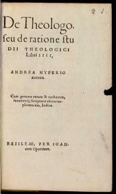 De theologo: seu de ratione studii theologici libri IV.