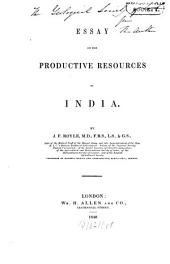 Essay on the Productive Resources of India