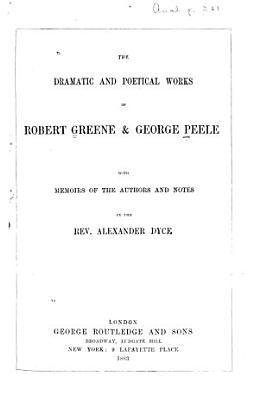 The Dramatic and Poetical Works of Robert Greene   George Peele PDF