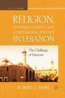 Religion  National Identity  and Confessional Politics in Lebanon PDF