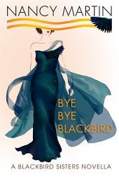 Bye, Bye Blackbird: A Blackbird Sisters Novella
