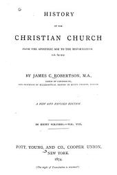 History of the Christian Church: From the Apostolic Age to the Reformation, A.D. 64-1517, Volume 8