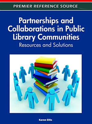 Partnerships and Collaborations in Public Library Communities  Resources and Solutions PDF