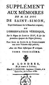 Mémoires ou L'observateur véridique, sur le règne de Louis XIV, et sur les premières époques des règnes suivans: Volume 6