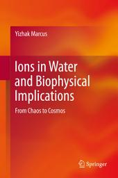 Ions in Water and Biophysical Implications: From Chaos to Cosmos