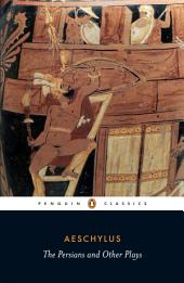 The Persians and Other Plays: The Persians / Prometheus Bound / Seven Against Thebes / The Suppliants