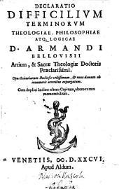 Declaratio difficilium terminorum theologiae, philosophiae atque logicae (etc.)