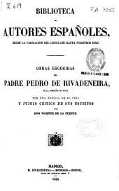 Obras escogidas del Padre Pedro de Rivadeneira: con una noticia de su vida y juicio crítico de sus escritos