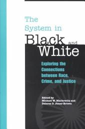 The System in Black and White: Exploring the Connections Between Race, Crime, and Justice