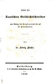 Ueber die Teutschen Geschichtschreiber vom Anfang des Frankenreichs bis auf die Hohenstaufen