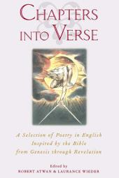 Chapters into Verse: A Selection of Poetry in English Inspired by the Bible from Genesis through Revelation