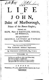 The Life of John Duke of Marlborough ...: Illustrated with Maps, Plans of Battles, Sieges and Medals and a Great Number of Original Letters and Papers Never Before Published, Volume 2