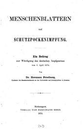 Menschenblattern und Schutzpockenimpfung: Ein Beitrag zur Würdigung des deutschen Impfgesetzes vom 8. April 1874