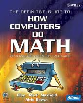 The Definitive Guide to How Computers Do Math: Featuring the Virtual DIY Calculator