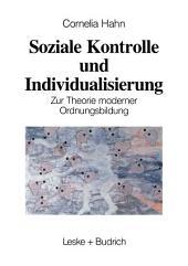 Soziale Kontrolle und Individualisierung: Zur Theorie moderner Ordnungsbildung