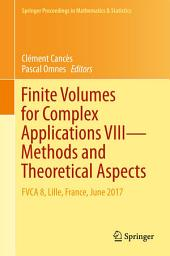 Finite Volumes for Complex Applications VIII - Methods and Theoretical Aspects: FVCA 8, Lille, France, June 2017