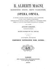 B. Alberti Magni Ratisbonensis episcopi, ordinis Prædicatorum, Opera omnia: ex editione lugdunensi religiose castigata, Volume 10