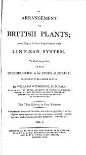 An Arrangement of British Plants: According to the Latest Improvements of the Linnaean System, to which is Prefixed, an Easy Introduction to the Study of Botany ...
