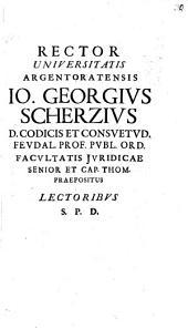 Rector Universitatis argentoratensis Jo. Georgius Scherzius Lectoribus S. P. D.: Cum anno seculi ...