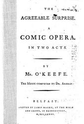 The Agreeable Surprise: A Comic Opera. In Two Acts