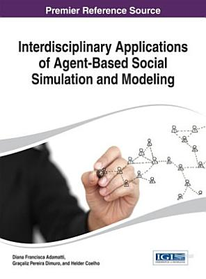 Interdisciplinary Applications of Agent Based Social Simulation and Modeling PDF