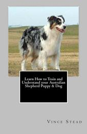 Learn How to Train and Understand Your Australian Shepherd Puppy and Dog
