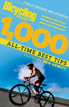 Bicycling Magazine s 1000 All Time Best Tips  Revised  PDF