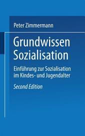 Grundwissen Sozialisation: Einführung zur Sozialisation im Kindes- und Jugendalter, Ausgabe 2