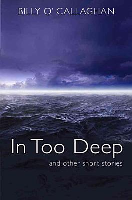 In Too Deep  and Other Short Stories
