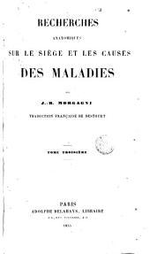 Recherches Anatomiques Sur Le Siege Et Les Causes Des Maladies ......