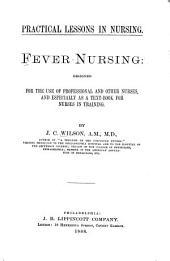 Fever-nursing: Designed for the Use of Professional & Other Nurses ...