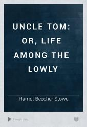 Uncle Tom: or, Life Among the Lowly